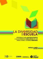 La diversidad en la escuela. Aproximaciones antropológicas a las experiencias educativas de los niños, niñas y jóvenes peruanos.
