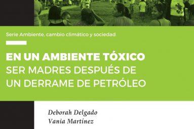 Nueva publicación de Deborah Delgado: En un ambiente tóxico. Ser madres después de un derrame de petróleo