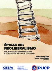 Épicas del neoliberalismo: Subjetividades emprendedoras y ciudadanías precarias en el Perú