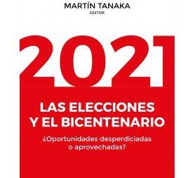 Nueva publicación de Martín Tanaka: «2021: las elecciones y el bicentenario ¿Oportunidades desperdiciadas o aprovechadas?»