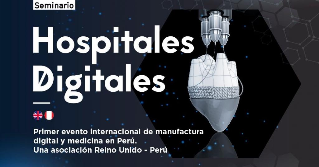 Hospitales Digitales, primer evento internacional Manufactura Digital y Medicina en el Perú